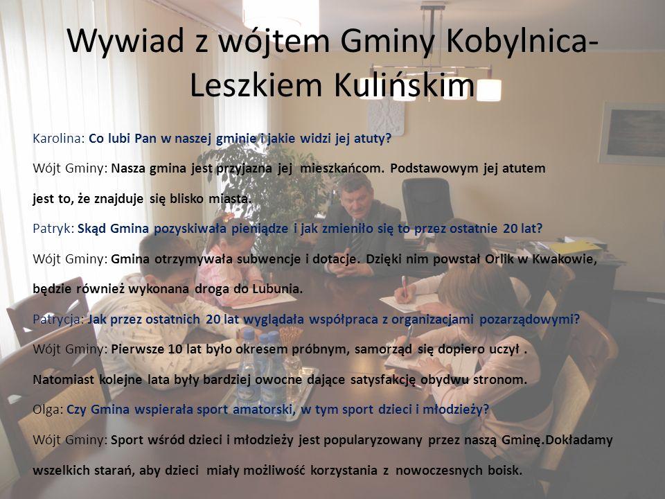 Wywiad z wójtem Gminy Kobylnica- Leszkiem Kulińskim Karolina: Co lubi Pan w naszej gminie i jakie widzi jej atuty.