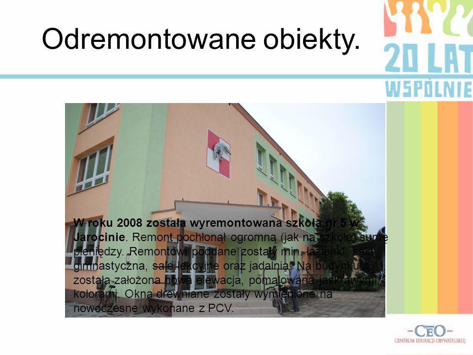 Odremontowane obiekty. W roku 2008 została wyremontowana szkoła nr 5 w Jarocinie. Remont pochłonął ogromną (jak na szkołę) sumę pieniędzy. Remontowi p