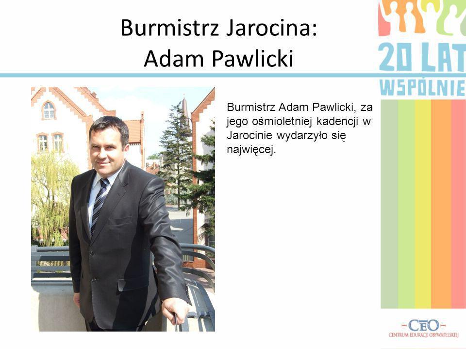 Burmistrz Jarocina: Adam Pawlicki Burmistrz Adam Pawlicki, za jego ośmioletniej kadencji w Jarocinie wydarzyło się najwięcej.