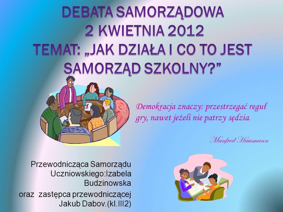 Przewodnicząca Samorządu Uczniowskiego:Izabela Budzinowska oraz zastępca przewodniczącej Jakub Dabov.(kl.III2) Demokracja znaczy: przestrzegać reguł g