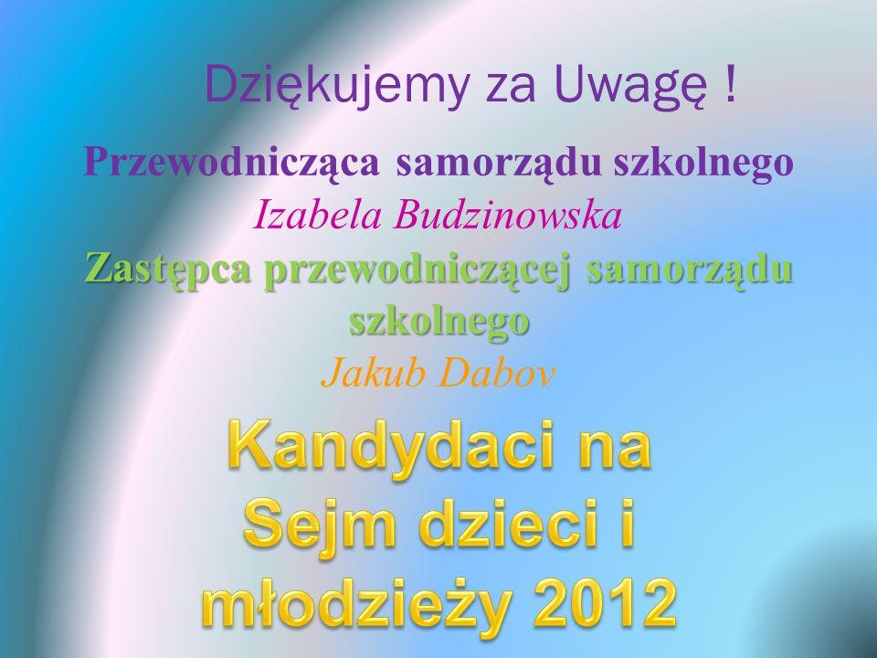 Dziękujemy za Uwagę ! Przewodnicząca samorządu szkolnego Izabela Budzinowska Zastępca przewodniczącej samorządu szkolnego Jakub Dabov
