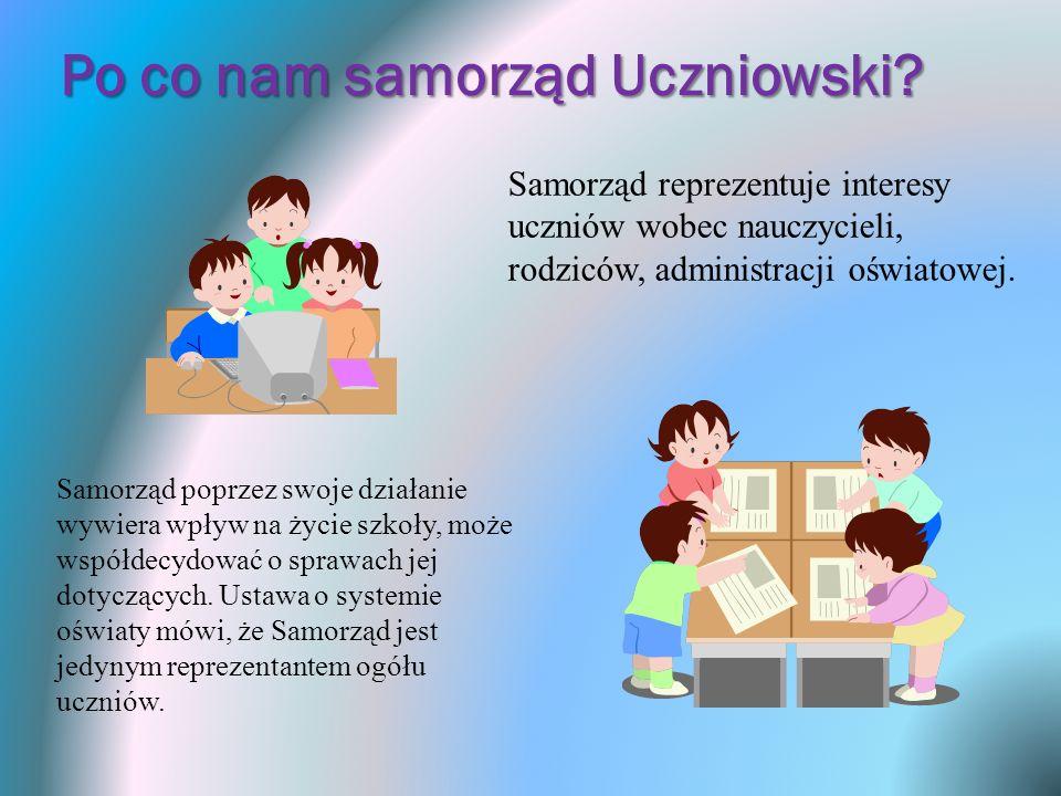Po co nam samorząd Uczniowski? Samorząd poprzez swoje działanie wywiera wpływ na życie szkoły, może współdecydować o sprawach jej dotyczących. Ustawa