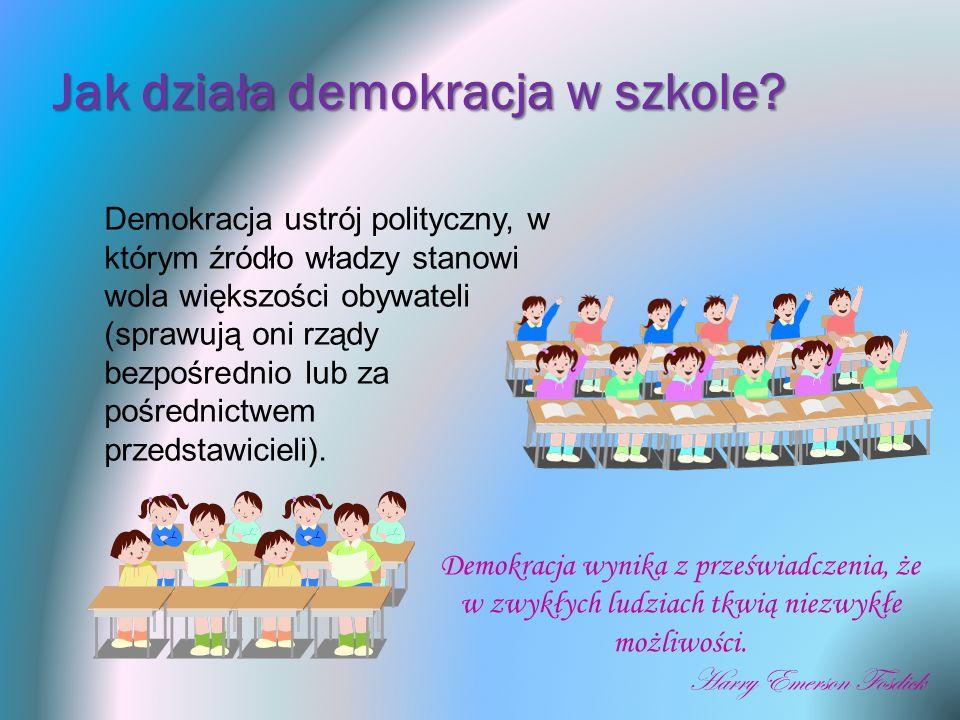 Jak działa demokracja w szkole? Demokracja ustrój polityczny, w którym źródło władzy stanowi wola większości obywateli (sprawują oni rządy bezpośredni
