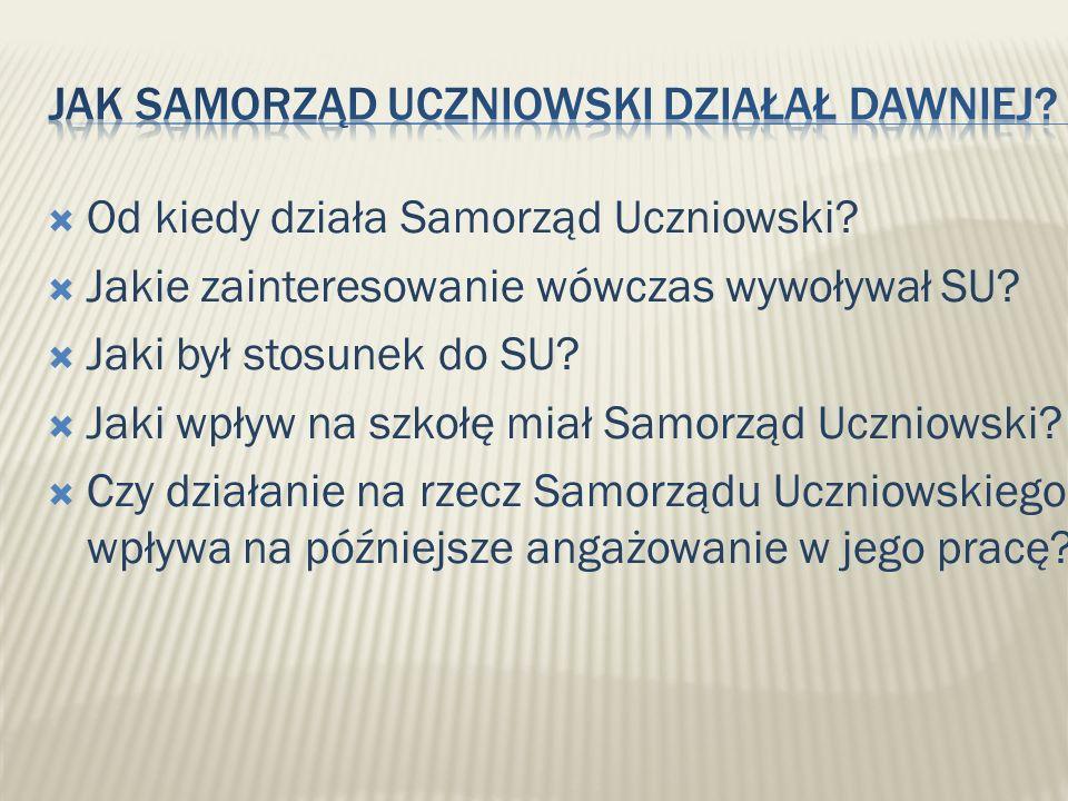 Od kiedy działa Samorząd Uczniowski. Jakie zainteresowanie wówczas wywoływał SU.