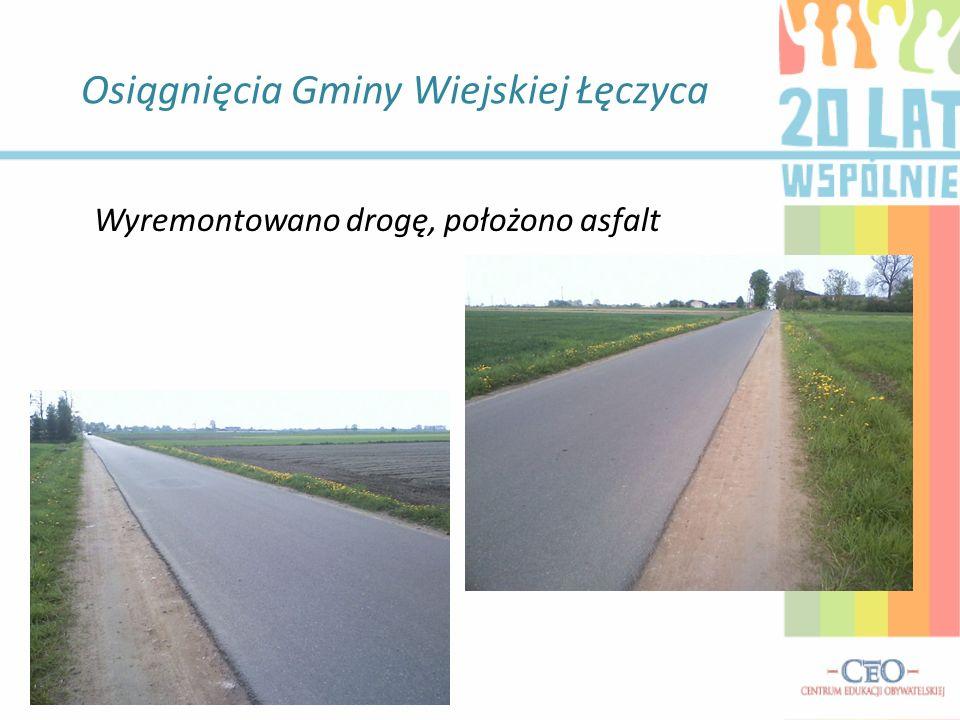 Osiągnięcia Gminy Wiejskiej Łęczyca Wyremontowano drogę, położono asfalt
