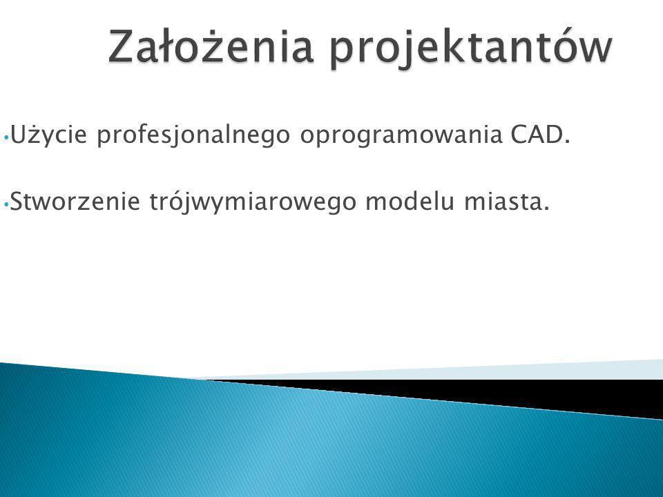 Użycie profesjonalnego oprogramowania CAD. Stworzenie trójwymiarowego modelu miasta.