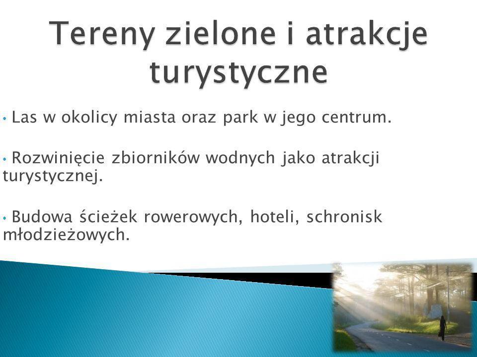 Las w okolicy miasta oraz park w jego centrum. Rozwinięcie zbiorników wodnych jako atrakcji turystycznej. Budowa ścieżek rowerowych, hoteli, schronisk
