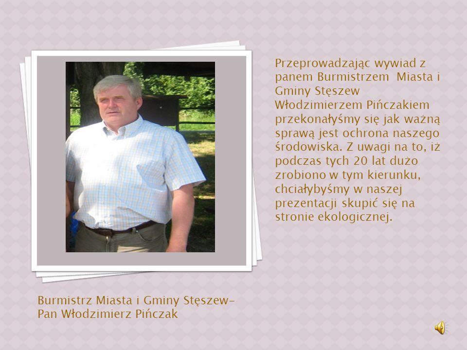Przeprowadzając wywiad z panem Burmistrzem Miasta i Gminy Stęszew Włodzimierzem Pińczakiem przekonałyśmy się jak ważną sprawą jest ochrona naszego środowiska.