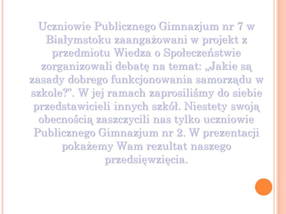 Uczniowie Publicznego Gimnazjum nr 7 w Białymstoku zaangażowani w projekt z przedmiotu Wiedza o Społeczeństwie zorganizowali debatę na temat: Jakie są