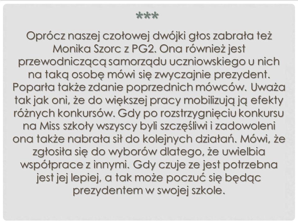 *** Oprócz naszej czołowej dwójki głos zabrała też Monika Szorc z PG2. Ona również jest przewodniczącą samorządu uczniowskiego u nich na taką osobę mó