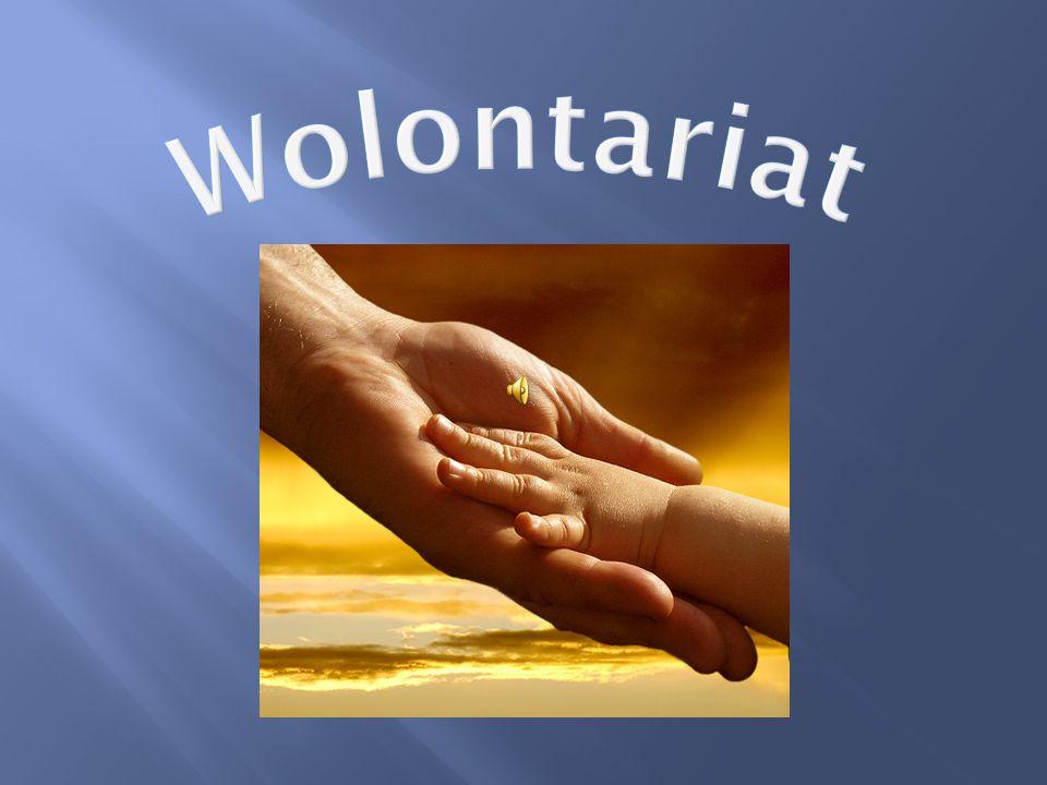 to dobrowolna, bezpłatna, świadoma praca na rzecz innych lub całego społeczeństwa, wykraczająca poza związki rodzinno – koleżeńsko – przyjacielskie.