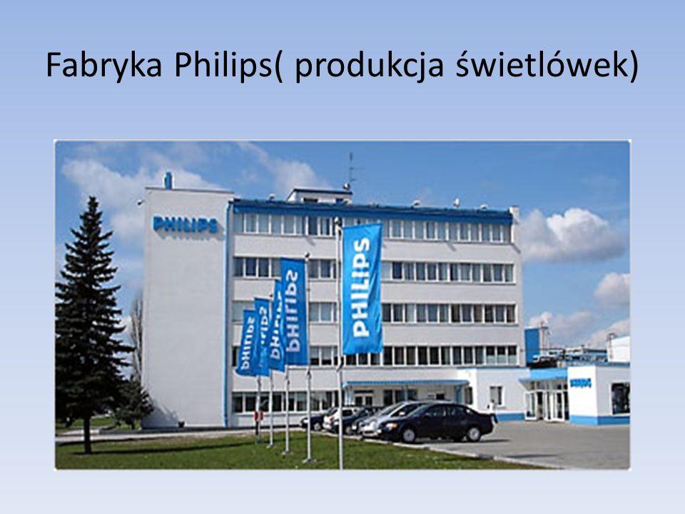 Fabryka Philips( produkcja świetlówek)
