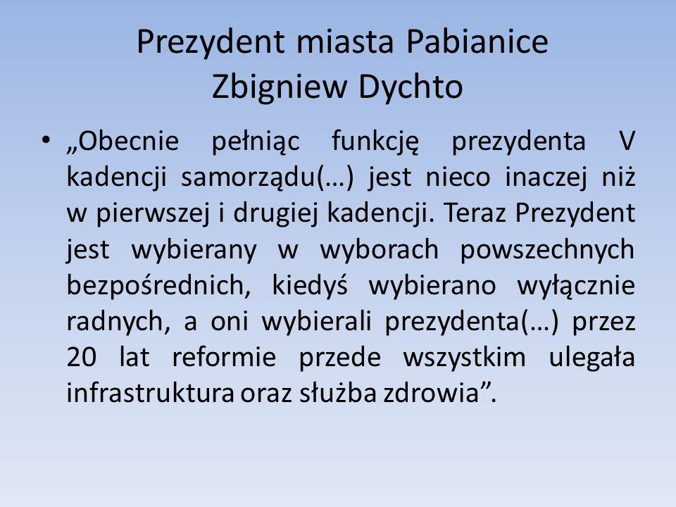 Prezydent miasta Pabianice Zbigniew Dychto Obecnie pełniąc funkcję prezydenta V kadencji samorządu(…) jest nieco inaczej niż w pierwszej i drugiej kadencji.