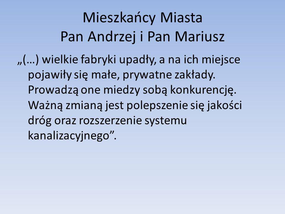 Mieszkańcy Miasta Pan Andrzej i Pan Mariusz (…) wielkie fabryki upadły, a na ich miejsce pojawiły się małe, prywatne zakłady.