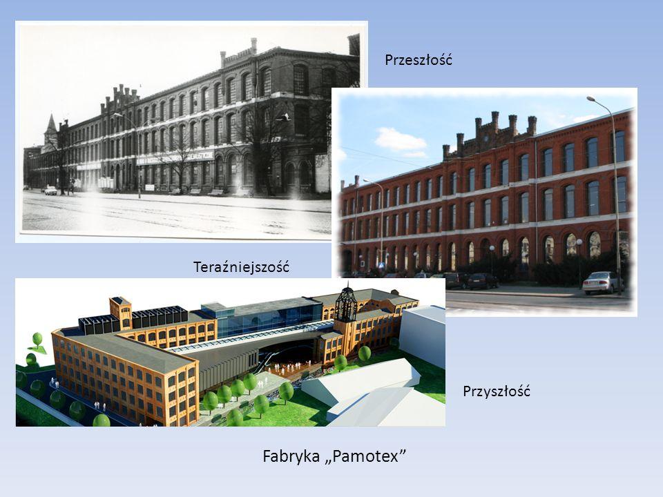 Fabryka Pamotex Przeszłość Teraźniejszość Przyszłość