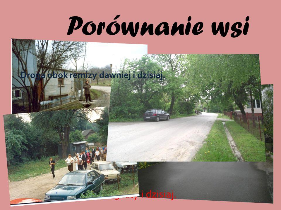 Porównanie wsi Ta sama droga sprzed 15 laty i dzisiaj. Droga obok remizy dawniej i dzisiaj.