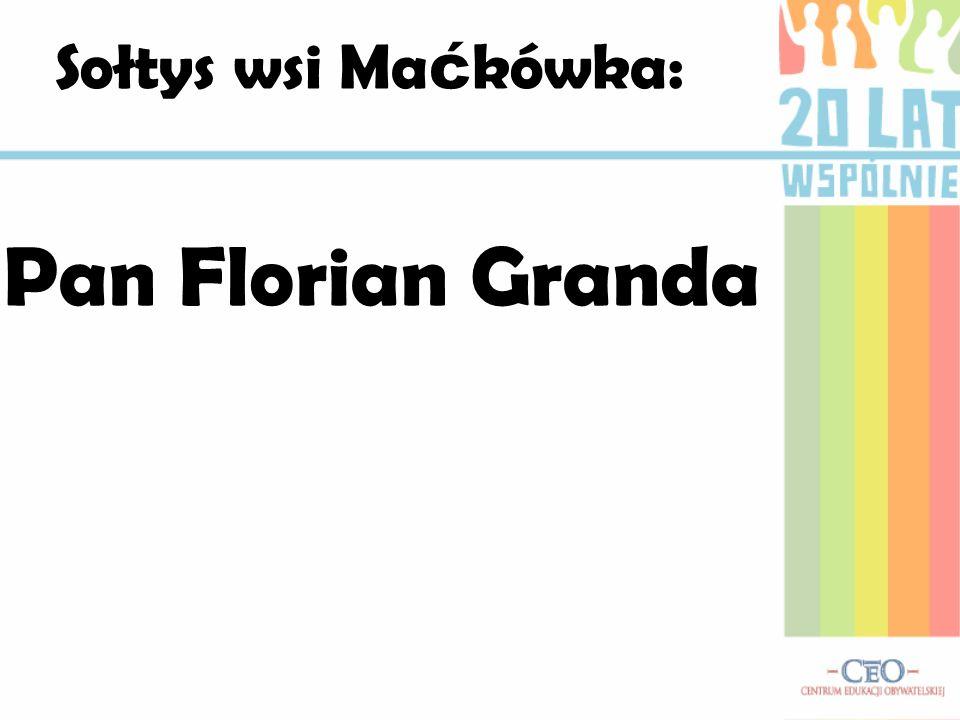 Sołtys wsi Ma ć kówka: Pan Florian Granda