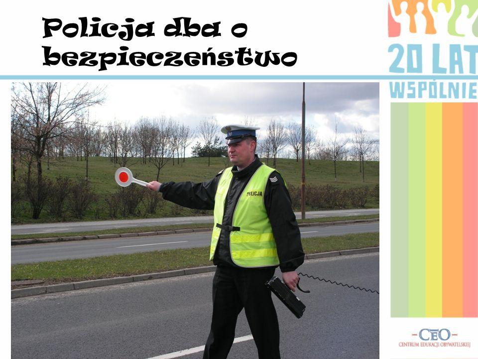 Policja dba o bezpiecze ń stwo