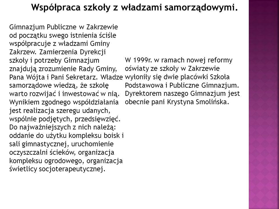 Gimnazjum Publiczne w Zakrzewie od początku swego istnienia ściśle współpracuje z władzami Gminy Zakrzew.