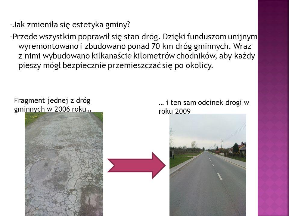 -Jak zmieniła się estetyka gminy? -Przede wszystkim poprawił się stan dróg. Dzięki funduszom unijnym wyremontowano i zbudowano ponad 70 km dróg gminny