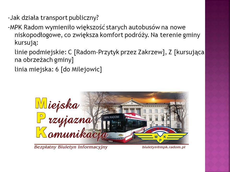-Jak działa transport publiczny? -MPK Radom wymieniło większość starych autobusów na nowe niskopodłogowe, co zwiększa komfort podróży. Na terenie gmin