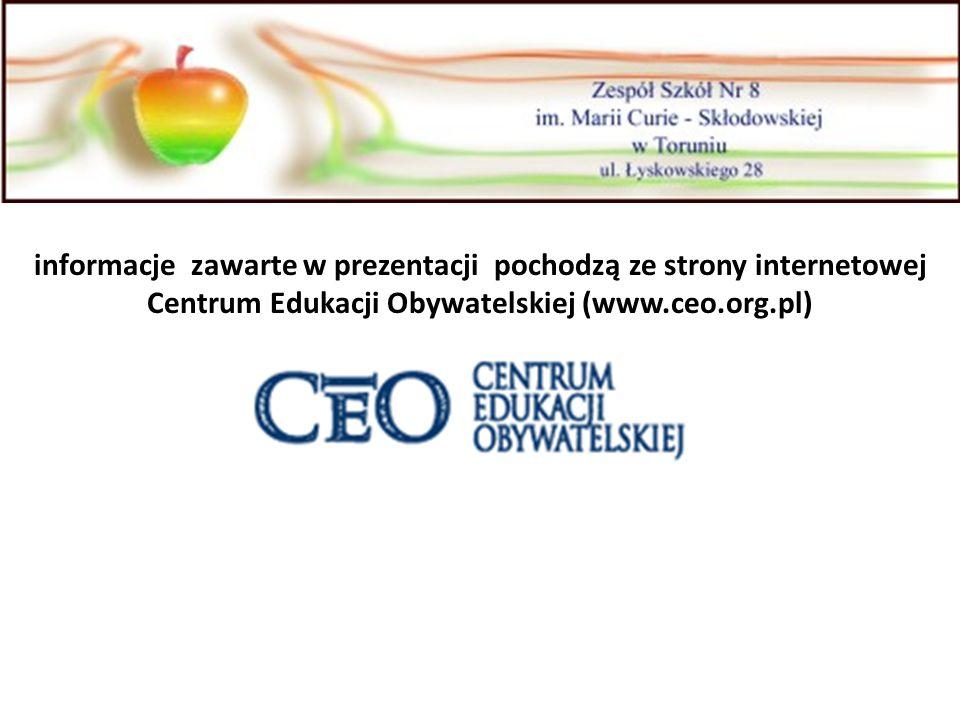 informacje zawarte w prezentacji pochodzą ze strony internetowej Centrum Edukacji Obywatelskiej (www.ceo.org.pl)