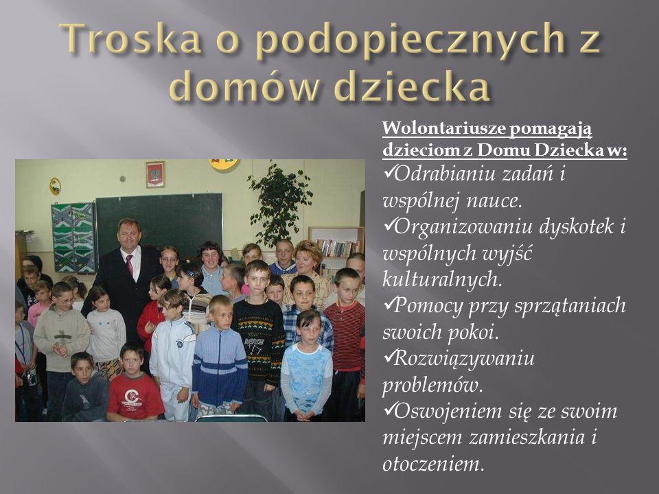 Wolontariusze pomagają dzieciom z Domu Dziecka w: Odrabianiu zadań i wspólnej nauce. Organizowaniu dyskotek i wspólnych wyjść kulturalnych. Pomocy prz