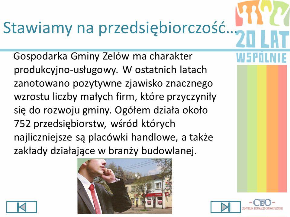 Stawiamy na przedsiębiorczość… Gospodarka Gminy Zelów ma charakter produkcyjno-usługowy. W ostatnich latach zanotowano pozytywne zjawisko znacznego wz