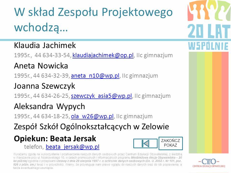 Klaudia Jachimek 1995r., 44 634-33-54, klaudiajachimek@op.pl, IIc gimnazjumklaudiajachimek@op.pl Aneta Nowicka 1995r., 44 634-32-39, aneta_n10@wp.pl,