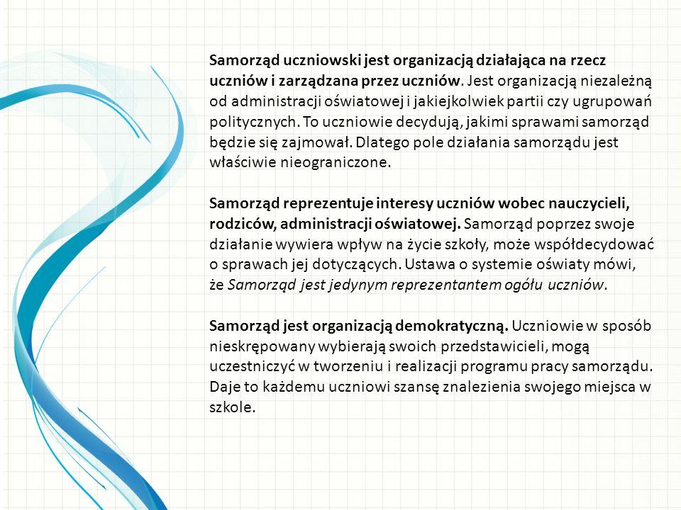 Samorząd uczniowski jest organizacją działająca na rzecz uczniów i zarządzana przez uczniów. Jest organizacją niezależną od administracji oświatowej i