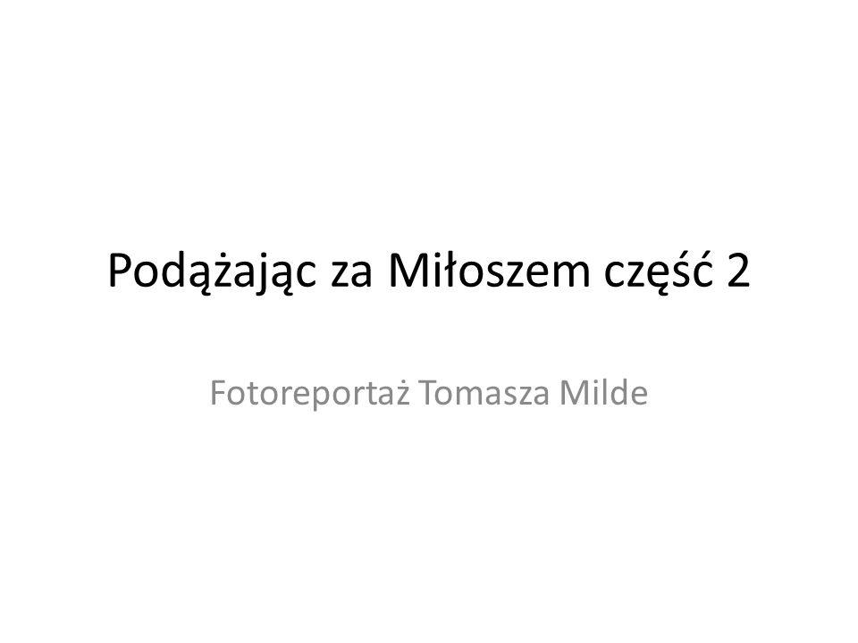 Podążając za Miłoszem część 2 Fotoreportaż Tomasza Milde