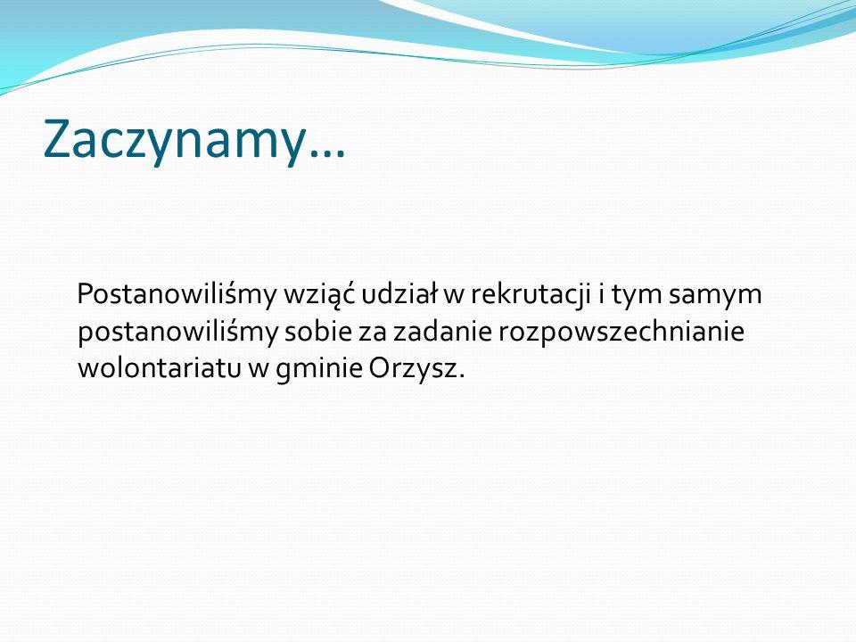 Zaczynamy… Postanowiliśmy wziąć udział w rekrutacji i tym samym postanowiliśmy sobie za zadanie rozpowszechnianie wolontariatu w gminie Orzysz.