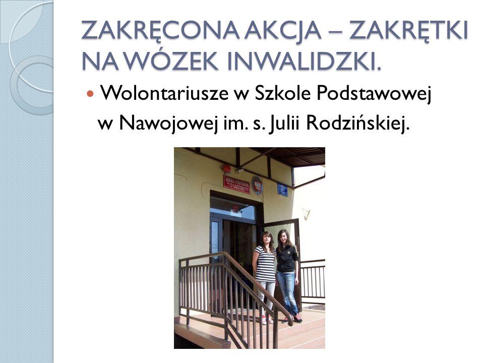 ZAKRĘCONA AKCJA – ZAKRĘTKI NA WÓZEK INWALIDZKI. Wolontariusze w Szkole Podstawowej w Nawojowej im. s. Julii Rodzińskiej.