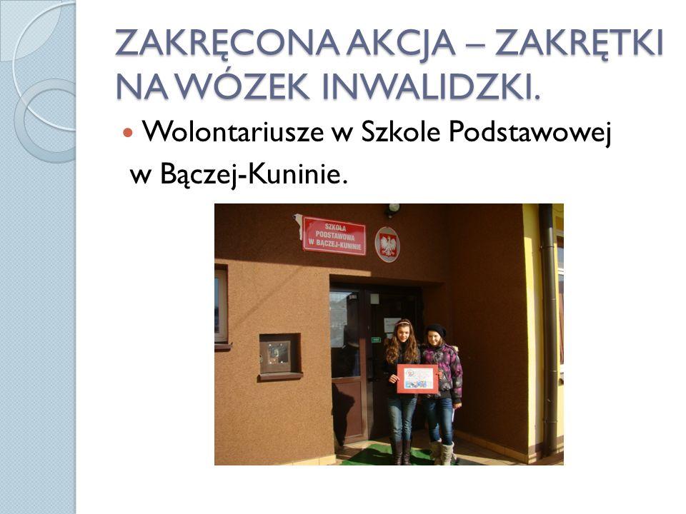 ZAKRĘCONA AKCJA – ZAKRĘTKI NA WÓZEK INWALIDZKI. Wolontariusze w Szkole Podstawowej w Bączej-Kuninie.