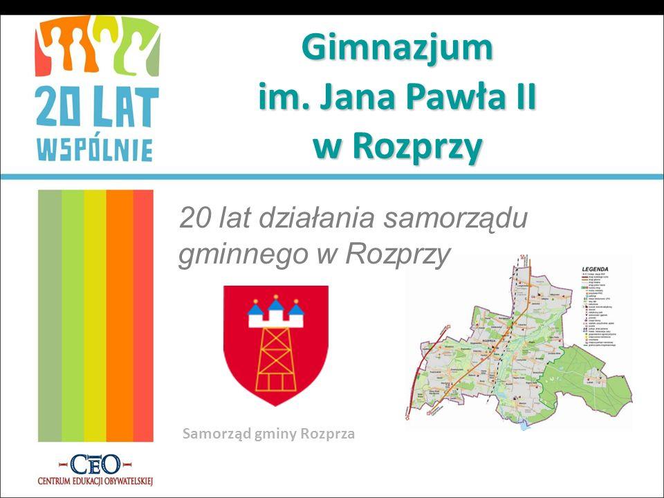 Gimnazjum im. Jana Pawła II w Rozprzy 20 lat działania samorządu gminnego w Rozprzy Samorząd gminy Rozprza