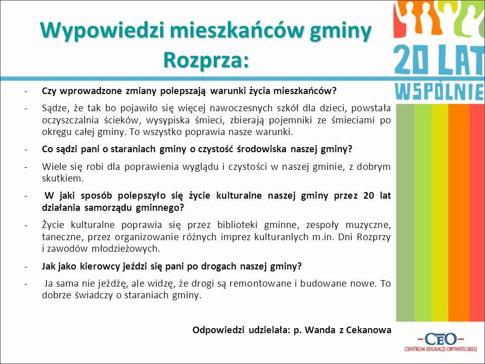 Wypowiedzi mieszkańców gminy Rozprza: -Czy wprowadzone zmiany polepszają warunki życia mieszkańców? -Sądze, że tak bo pojawiło się więcej nawoczesnych