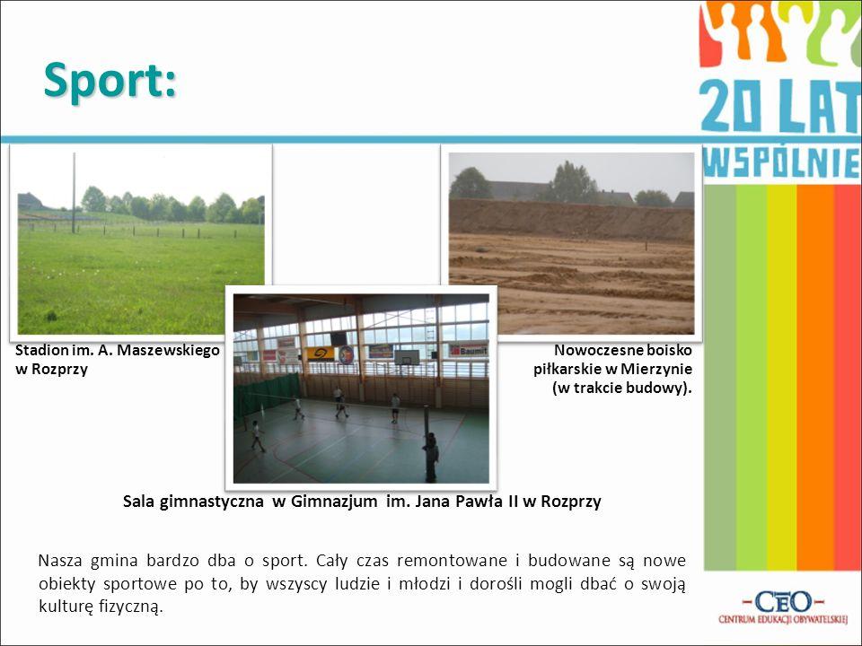 Sport: Nasza gmina bardzo dba o sport. Cały czas remontowane i budowane są nowe obiekty sportowe po to, by wszyscy ludzie i młodzi i dorośli mogli dba