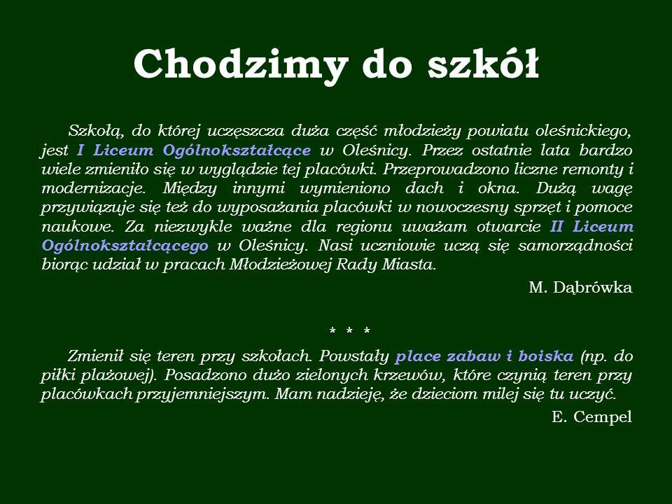 Chodzimy do szkół Szkołą, do której uczęszcza duża część młodzieży powiatu oleśnickiego, jest I Liceum Ogólnokształcące w Oleśnicy.