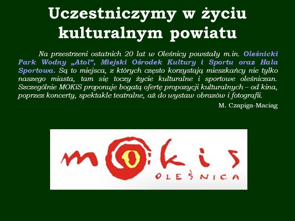 Uczestniczymy w życiu kulturalnym powiatu Na przestrzeni ostatnich 20 lat w Oleśnicy powstały m.in.