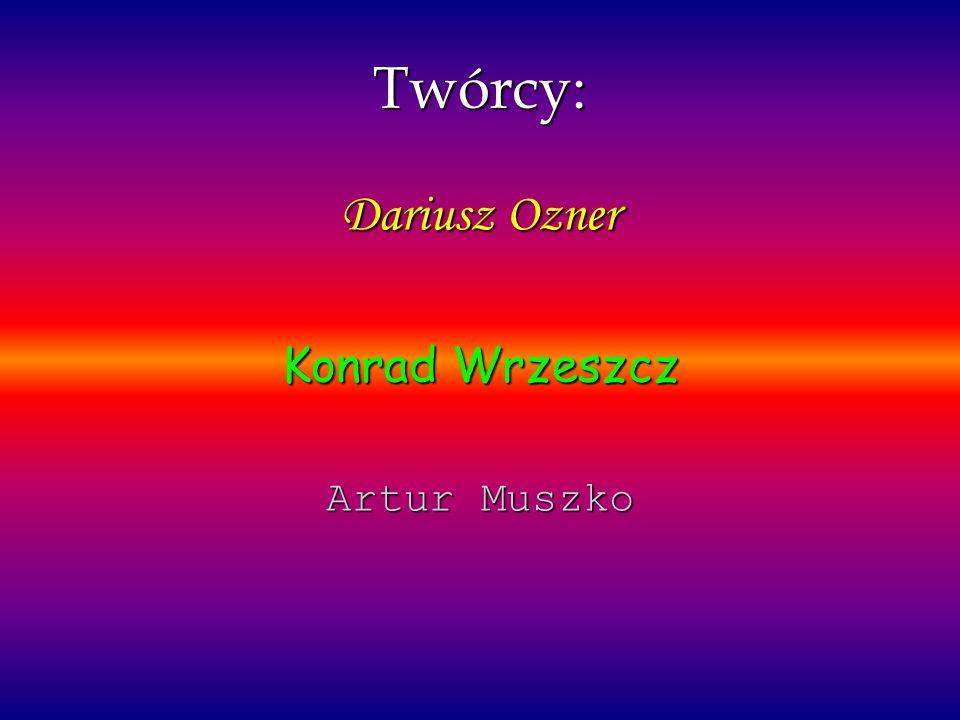 Twórcy: Dariusz Ozner Konrad Wrzeszcz Artur Muszko