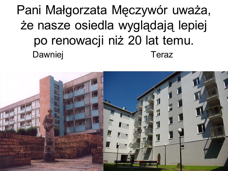 Pani Małgorzata Męczywór uważa, że nasze osiedla wyglądają lepiej po renowacji niż 20 lat temu. DawniejTeraz