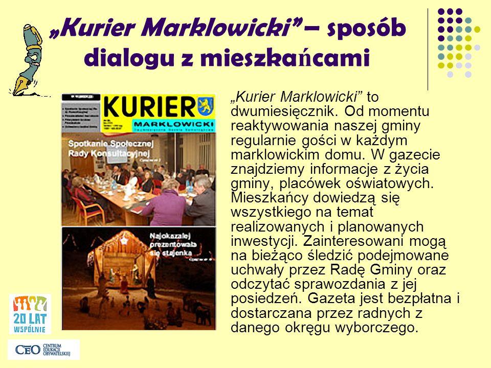 Kurier Marklowicki – sposób dialogu z mieszka ń cami Kurier Marklowicki to dwumiesięcznik. Od momentu reaktywowania naszej gminy regularnie gości w ka