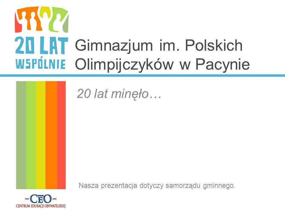 Gimnazjum im. Polskich Olimpijczyków w Pacynie 20 lat minęło… Nasza prezentacja dotyczy samorządu gminnego.