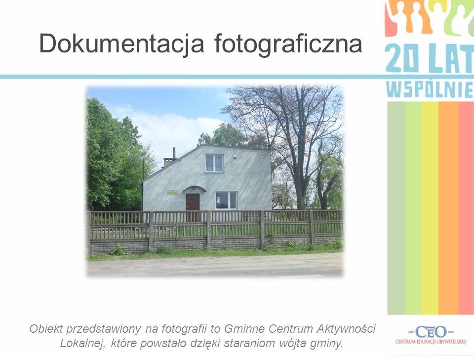 Dokumentacja fotograficzna Obiekt przedstawiony na fotografii to Gminne Centrum Aktywności Lokalnej, które powstało dzięki staraniom wójta gminy.