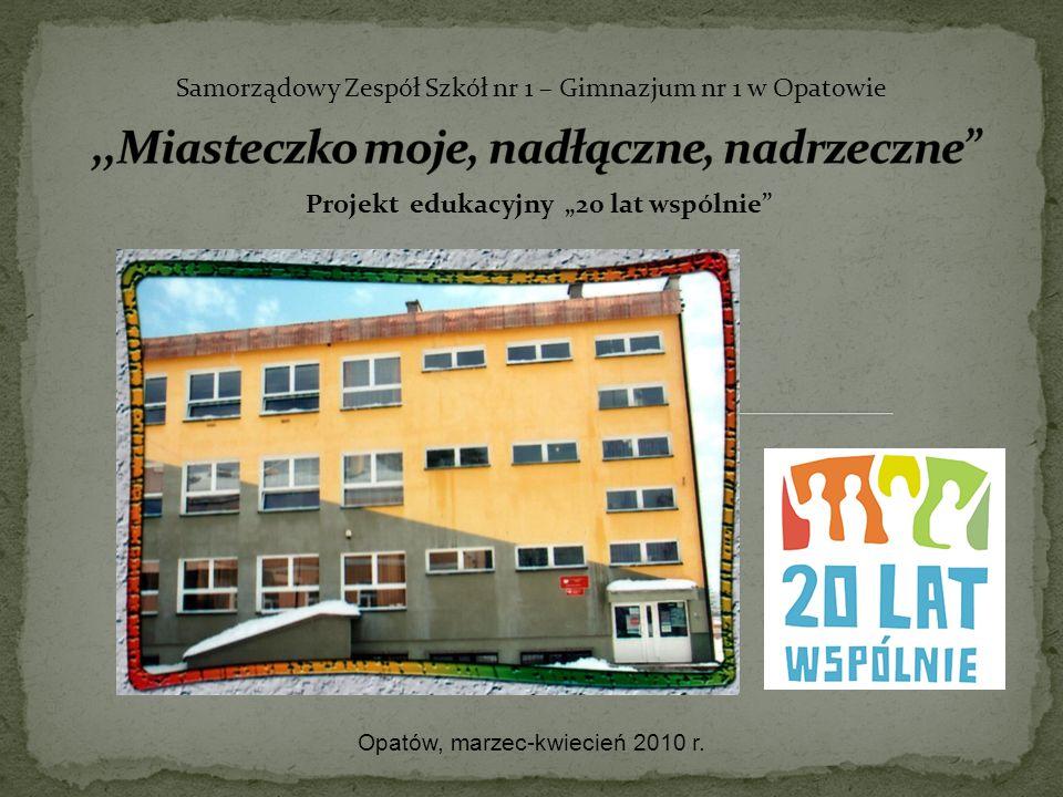 Samorządowy Zespół Szkół nr 1 – Gimnazjum nr 1 w Opatowie Projekt edukacyjny 20 lat wspólnie Opatów, marzec-kwiecień 2010 r.