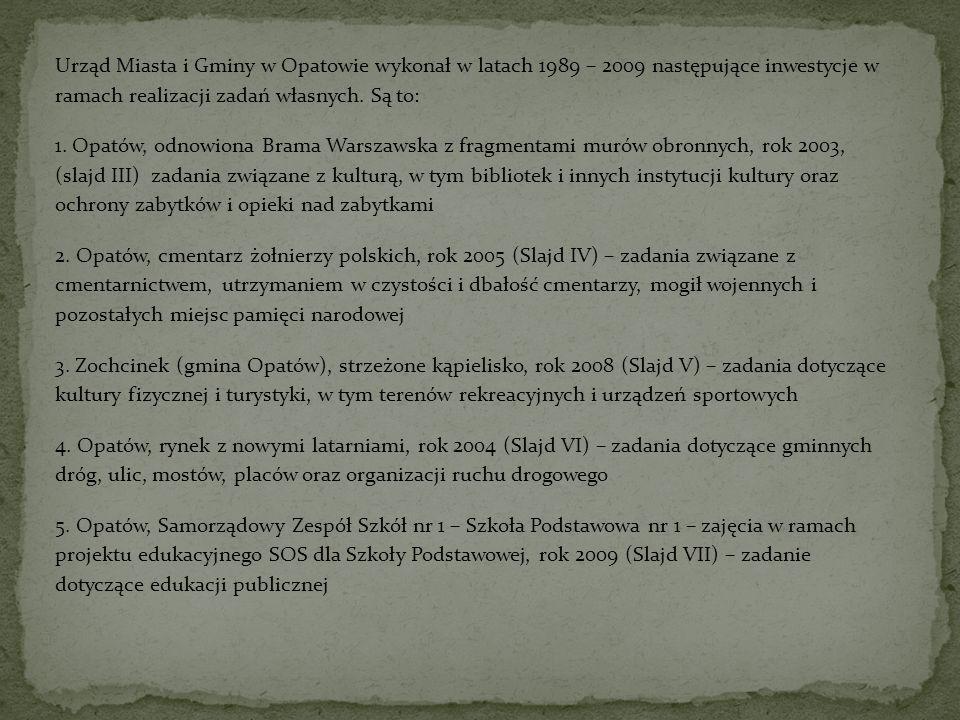 Urząd Miasta i Gminy w Opatowie wykonał w latach 1989 – 2009 następujące inwestycje w ramach realizacji zadań własnych.