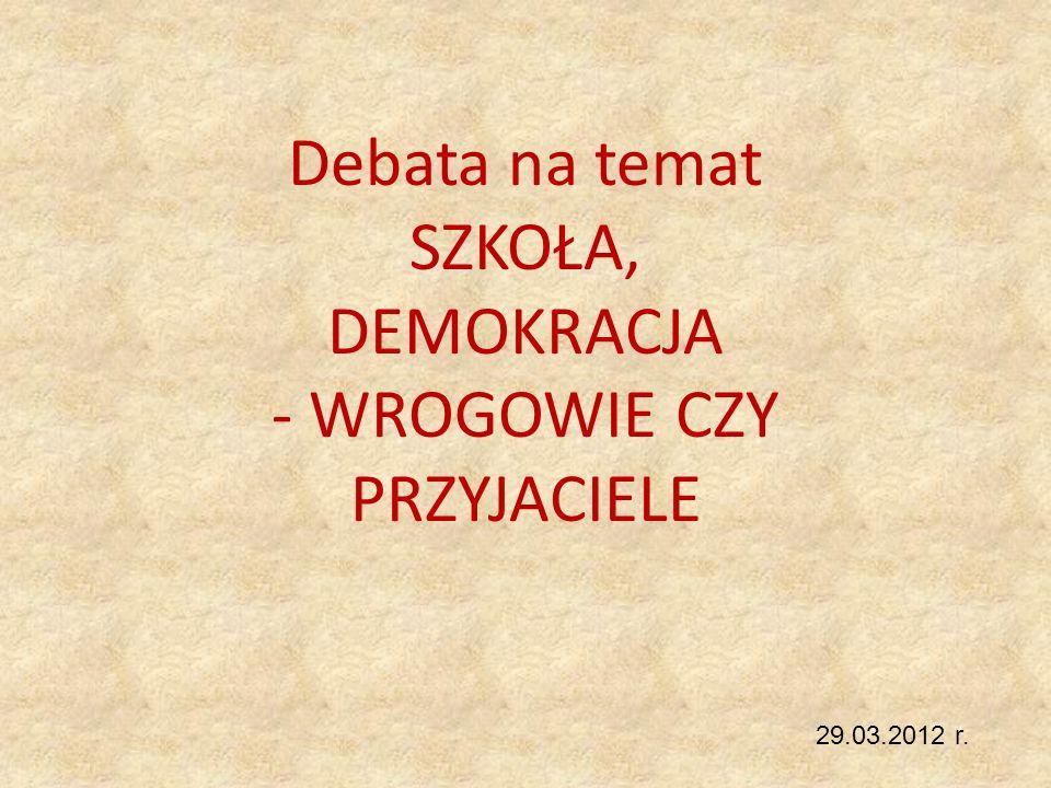 Debata na temat SZKOŁA, DEMOKRACJA - WROGOWIE CZY PRZYJACIELE 29.03.2012 r.