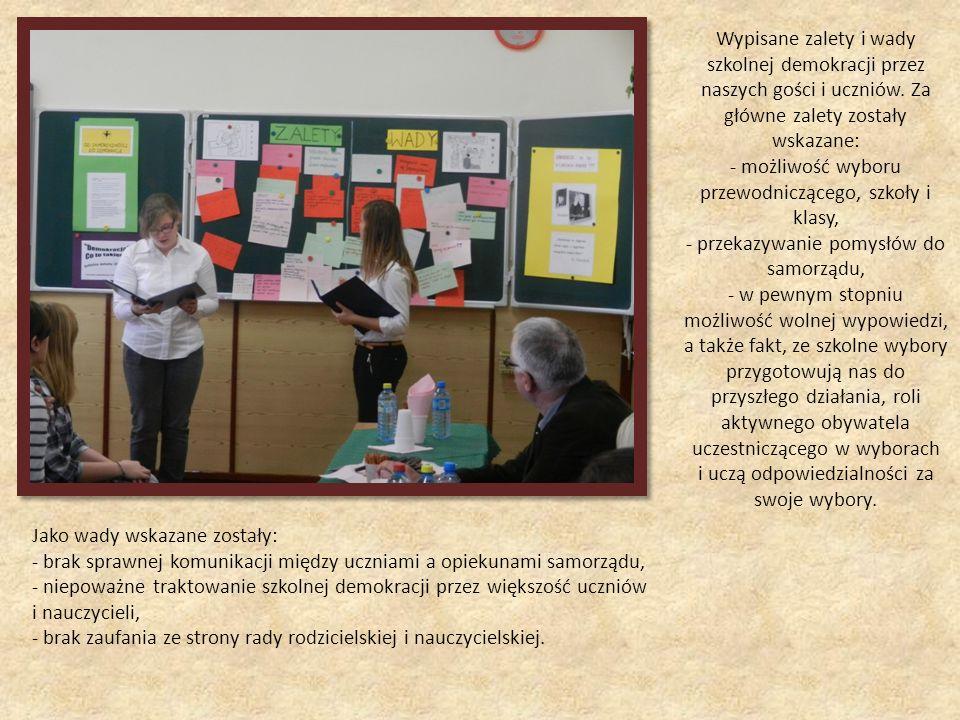 Wypisane zalety i wady szkolnej demokracji przez naszych gości i uczniów. Za główne zalety zostały wskazane: - możliwość wyboru przewodniczącego, szko