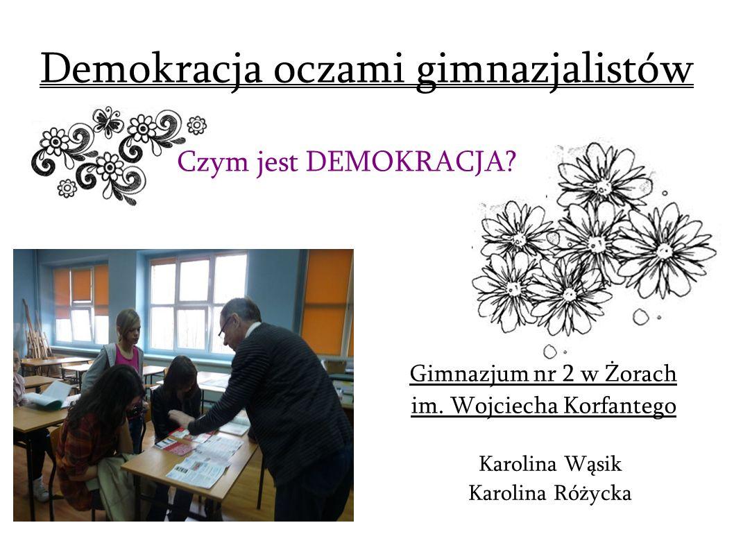 Demokracja oczami gimnazjalistów Gimnazjum nr 2 w Żorach im. Wojciecha Korfantego Karolina Wąsik Karolina Różycka Czym jest DEMOKRACJA?
