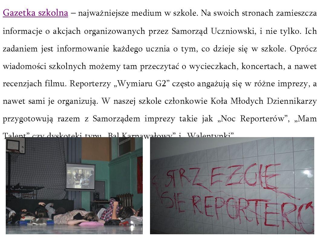Gazetka szkolna – najważniejsze medium w szkole. Na swoich stronach zamieszcza informacje o akcjach organizowanych przez Samorząd Uczniowski, i nie ty